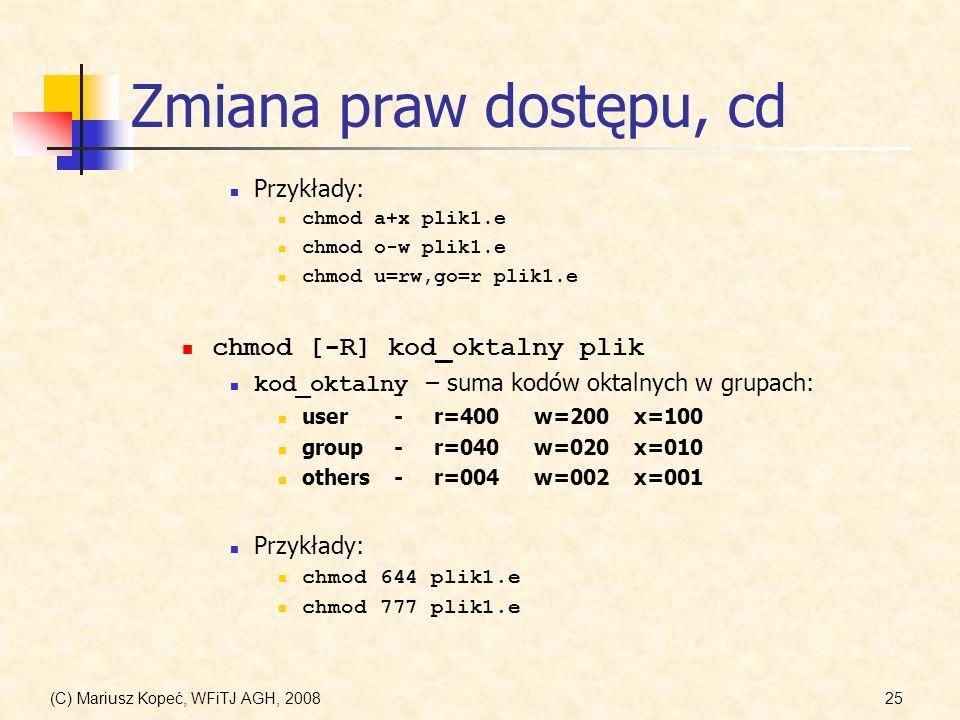 Zmiana praw dostępu, cd chmod [-R] kod_oktalny plik Przykłady: